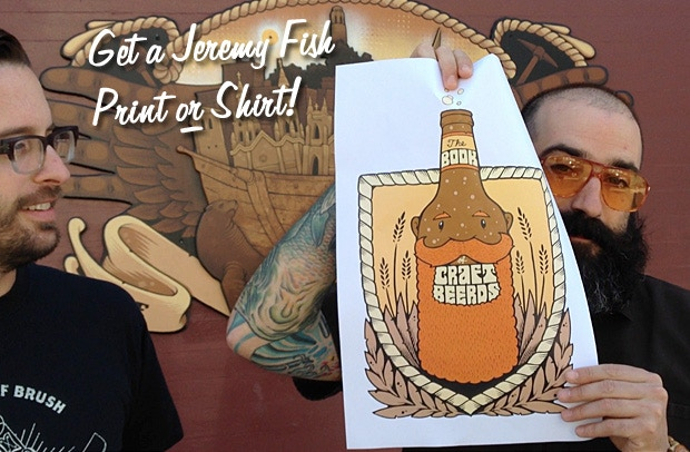 FISH BEERD LEVEL: $55 or more gets you a shirt with this killer design by San Francisco's favorite artist (and favorite beard), Jeremy Fish. $70 gets you a high-quality digital print. Both also get you a hardcover copy of the book. (Incl. shipping in US)