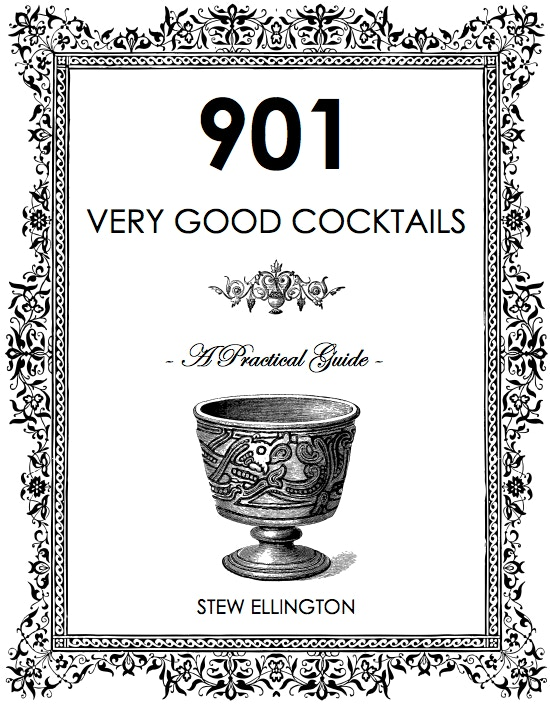 901 Very Good Cocktails: A Practical Guide by Stew