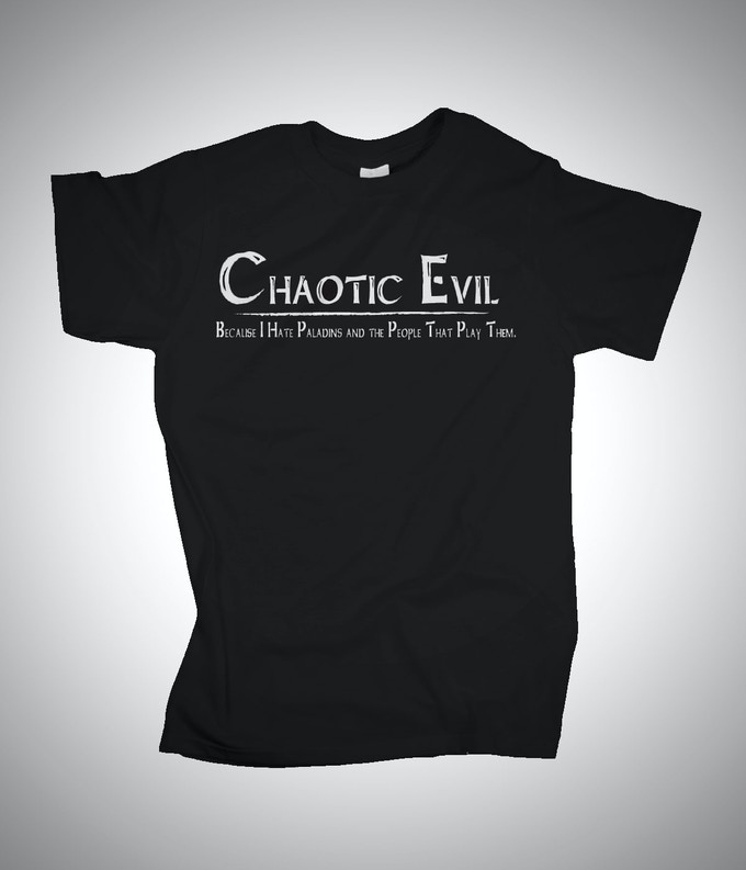 Chaotic Evil -Because I Hate Paladins and the People That Play Them