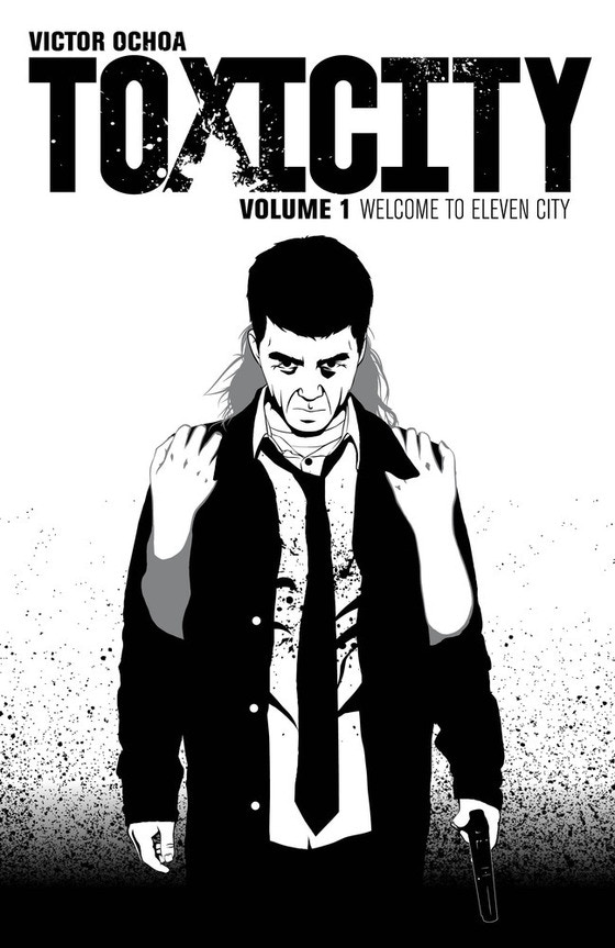 TOXICITY, Volume 1: Welcome to Eleven City by Victor Ochoa