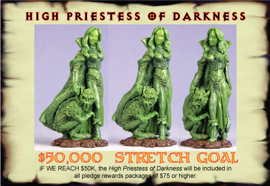 The High Priestess of Darkness will be included FREE with all pledge rewards of $75 or more if we hit $50K.