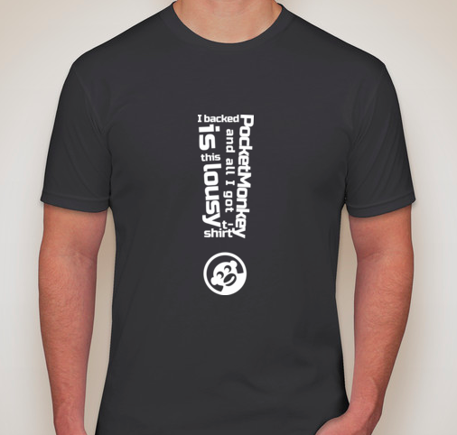 """Men's Charcoal: """"I backed PocketMonkey and all I got is this lousy t-shirt!"""""""