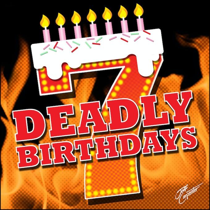 """7 Deadly Birthdays"""