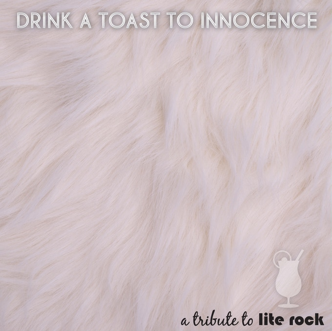 Drink A Toast To Innocence: A Tribute To Lite Rock: The front cover
