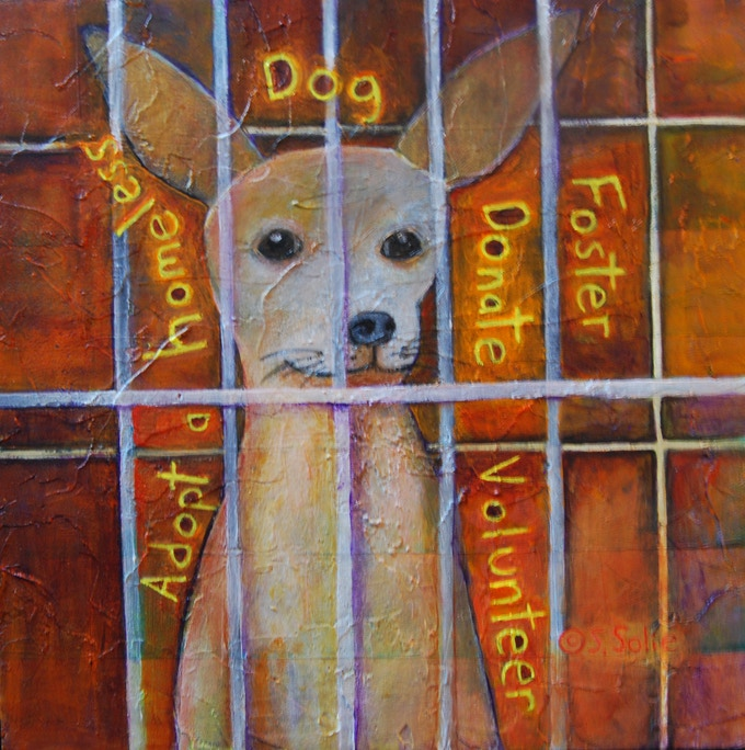 Adopt, Foster, Donate, Volunteer. This 15x15 painting will be made into 50 quality prints all signed by me.