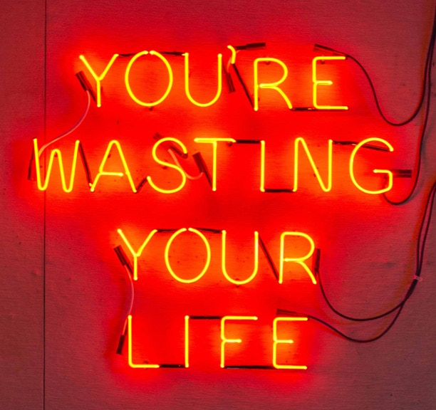 """$1,700 """"YOUR'RE WASTING YOUR LIFE"""" Neon Sign"""