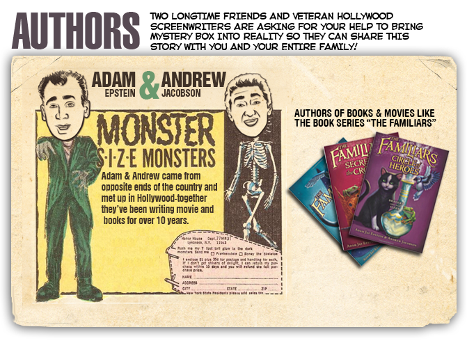 Andrew Jacobson & Adam jay Epstein are the Authors of Mystery Box. They came from opposite ends of the States but wound up meeting in Hollywood starting more than 10 years of friendship and writing popular books & major Hollywoods movies