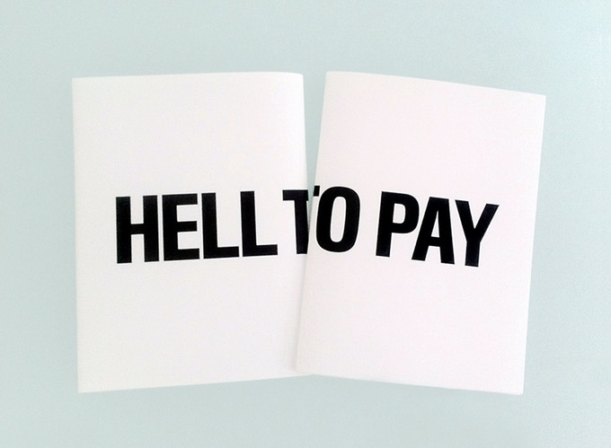 $15 pledge = HELL TO PAY artist's book printed b/w offset 48 pages + slipcover, 8 x 6 inches,  edition 400, 2012. (Please add $3 U.S. shipping and $7 international shipping)