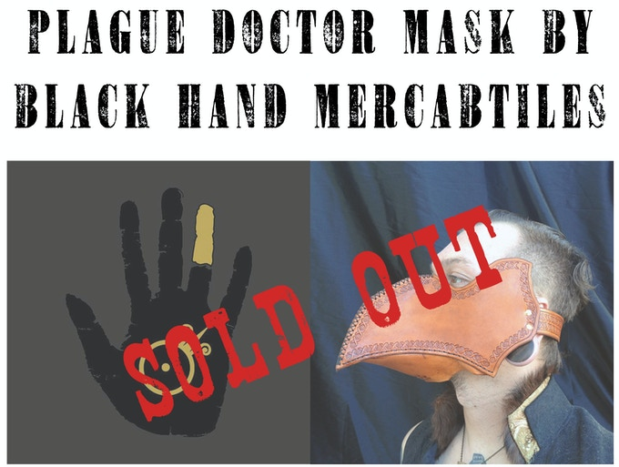 At the $250 reward level you will receive at plague doctor mask made by Black Hand Mercantile *EXCLUSIVE TO THIS TIER*