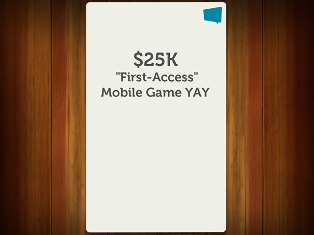 "$25K ""First-Access"" Mobile Game YAY!"