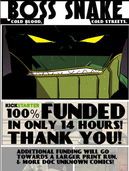 Thanks so much everyone!  We are blown away by your support.  Now on to our first stretch goal:  If we can get up to $5,500 we will be doing a new 22 page DOC UNKNOWN one-shot!