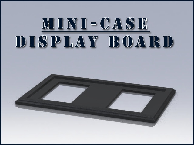 Mini-Case Display Board Mold for 1st Funding Goal