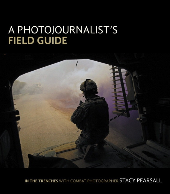 Get your copy of 'A Photojournalist's Field Guide' by Stacy Pearsall at the $75 reward level! (Image courtesy of Peachpit Press)