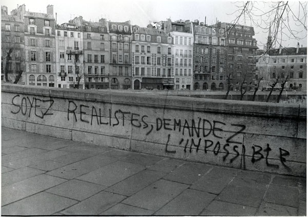 """""""Be realistic, ask the impossible."""" (Paris, 1968)"""