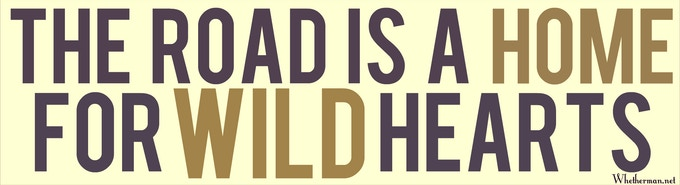"""""""The Road is a Home for Wild Hearts"""" Whetherman Bumper Sticker"""