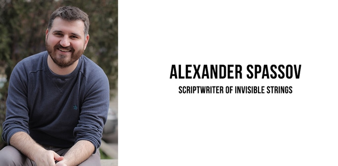 """The scriptwriter of Invisible Strings, Alexander Spassov. Graduated Dramaturgy in Chapman University, now he is the scriptwriter of the most famous Bulgarian TV series- """"Undercover"""" - http://www.imdb.com/title/tt1909015/"""