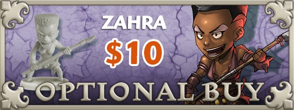 If you'd like Zahra, just add $10 to your pledge by clicking Manage Pledge from the Arcadia Quest Kickstarter page and we'll sort it out after the Kickstarter ends with our pledge manager.