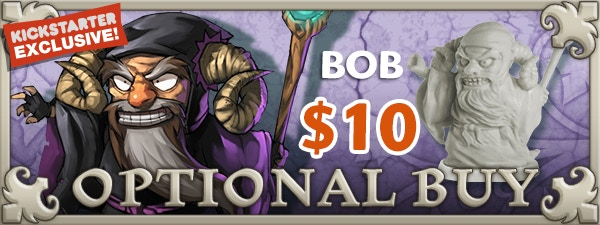 If you'd like Bob, just add $10 to your pledge by clicking Manage Pledge from the Arcadia Quest Kickstarter page and we'll sort it out after the Kickstarter ends with our pledge manager.