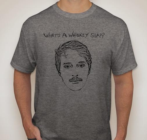 """What's A Whiskey Slap?"" T-Shirt"