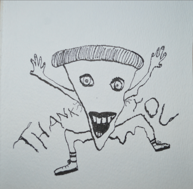This is one dancing pizza that I drew that you might see on your postcard! Drippiness of cheese legs may vary.