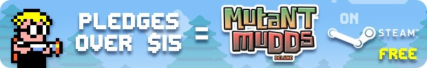 All Pledges $15 (or more) = Mutant Mudds Deluxe (Steam) 4 FREE!