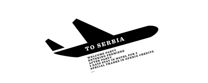 Airplane to Belgrade, entering premiere, after party, stay in hotel, special thanks in credits...