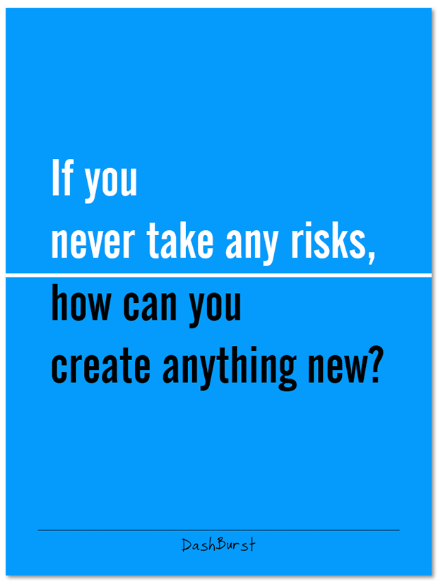 "If you never take any risks, how can you create anything new? - poster or canvas, 18"" X 24"""