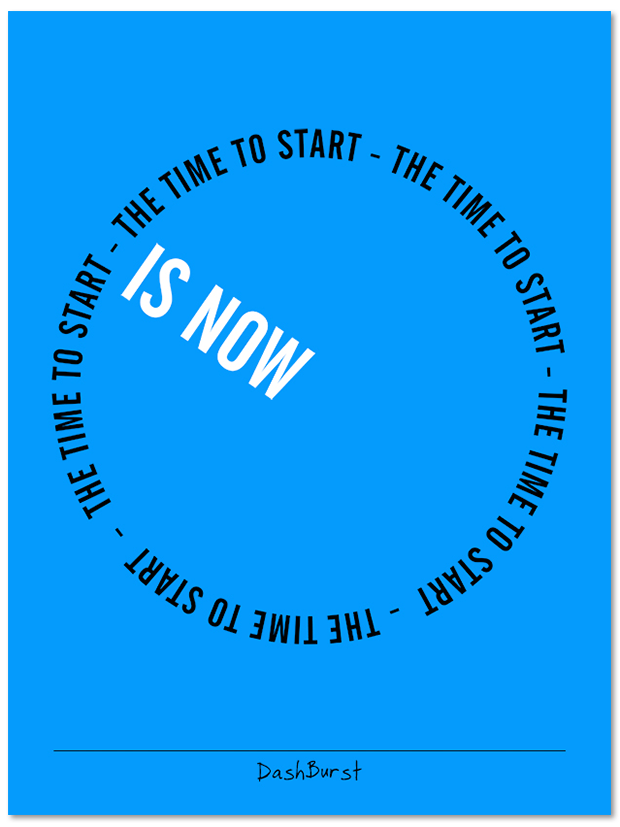 "The time to start is now - poster or canvas, 18"" X 24"""