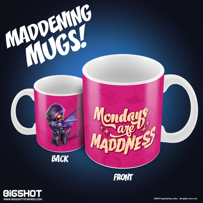 MONDAYS ARE MADDNESS MUG: The graphics are complete for the mugs and we are ready to send the print job to our mug provider. Turnaround time will be 3 weeks.
