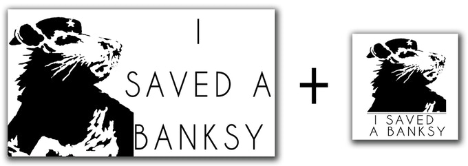 """$10 pledge gift - An official """"I Saved a Banksy""""(2.75""""x 5"""") all weather vinyl bumper sticker and (4""""x4"""") donor vinyl sticker."""