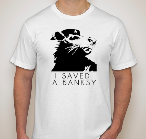 """$75 pledge gift - An official """"I Saved a Banksy"""" T-Shirt"""