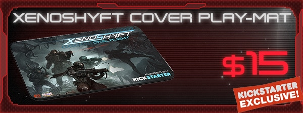 If you'd like the XenoShyft Onslaught Cover Play-Mat, just add $15 to your pledge by clicking Manage Pledge from the XenoShyft Onslaught Kickstarter page, and we'll sort it out after the Kickstarter ends with our pledge manager.