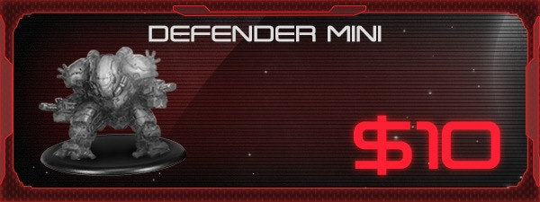 If you'd like the Defender Miniature, just add $10 to your pledge by clicking Manage Pledge from the XenoShyft Onslaught Kickstarter page, and we'll sort it out after the Kickstarter ends with our pledge manager.