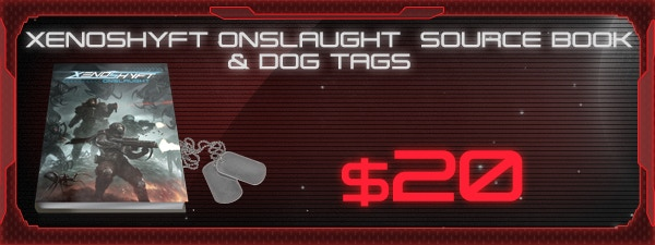 f you'd like the XenoShyft Onslaught Source Book and Dog Tags, just add $20 to your pledge by clicking Manage Pledge from the XenoShyft Onslaught Kickstarter page, and we'll sort it out after the Kickstarter ends with our pledge manager.