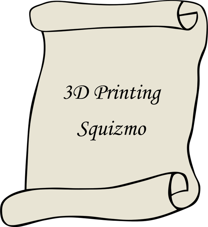 3D Printing Squizmo (Scroll format TBD)