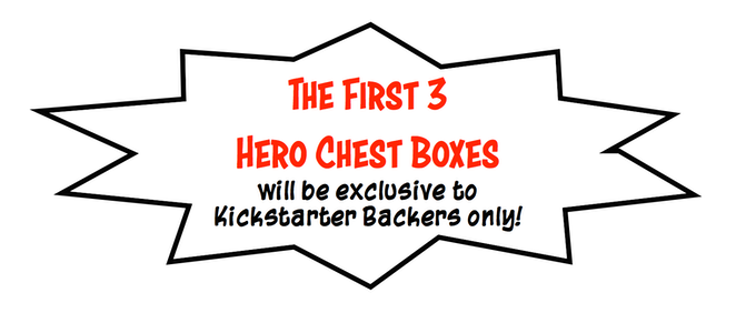 Kickstarter is the only place you'll be able to get the first 3 Hero Chest boxes!