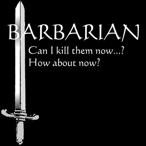 Barbarian: Can I kill 'em now...? How about now?  (Black T-shirt)