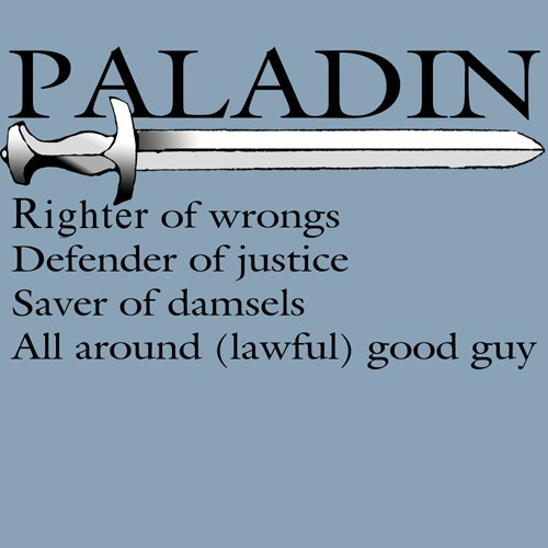 Paladin: Righter of wrongs,  Defender of Justice, Saver of damsels, and all around (lawful) good guy.  (Stonewashed Blue T-shirt)
