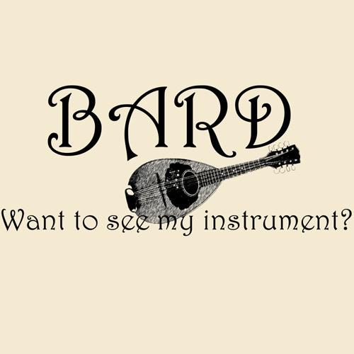 Bard: Want to see my instrument?  (Natural T-shirt)