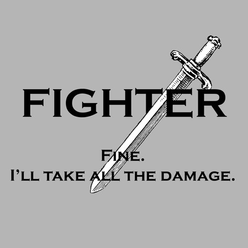 Fighter: Fine. I'll take all the damage  (Athletic Heather T-shirt)