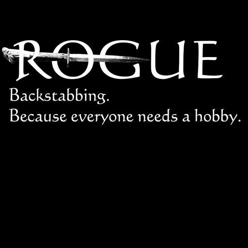 Rogue: Backstabbing. Because everyone needs a hobby.  (Black T-shirt)