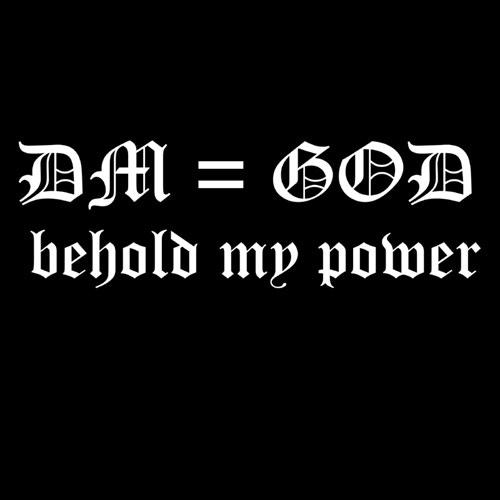 DM = God: Behold my power  (Black T-shirt)