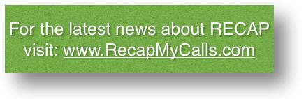 More Info at: www.RecapMyCalls.com