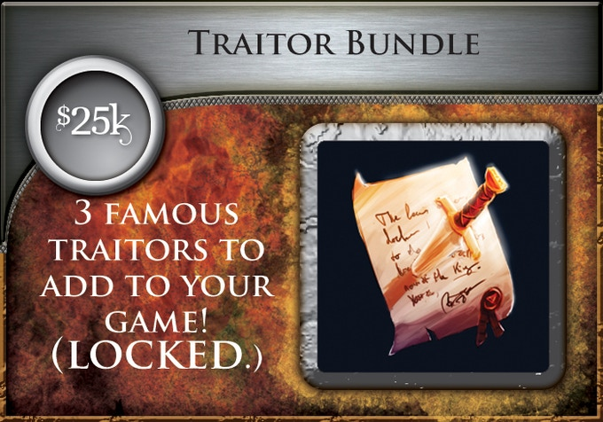 At $25,000, all backers will receive 3 additional cards to add to various Era decks, each being a famous traitor or enemy from history!