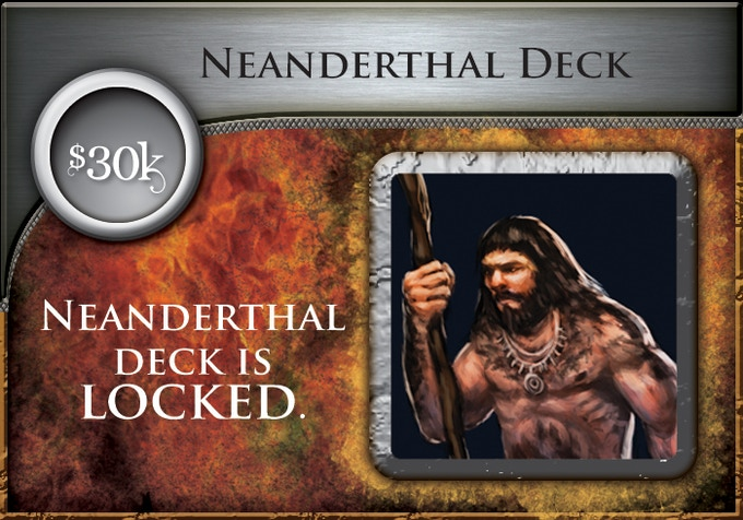 At $30,000, all backers will receive the Neanderthal Era Deck (60 all-new cards)!