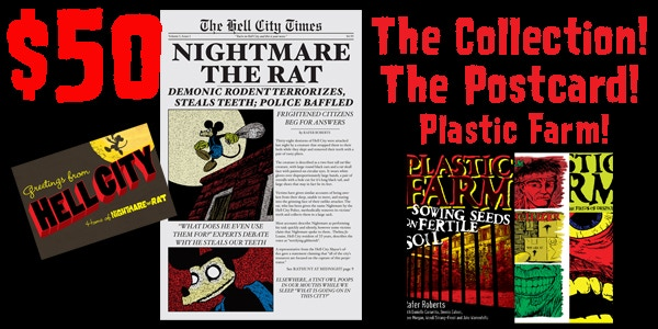 Or, for $50, you could just choose to get a ton of comics. You can have the postcard, the NIGHTMARE THE RAT collection and all three collected volumes of PLASTIC FARM.