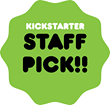Proud to be a Kickstarter Staff Pick and a Kickstarter Project of The Day
