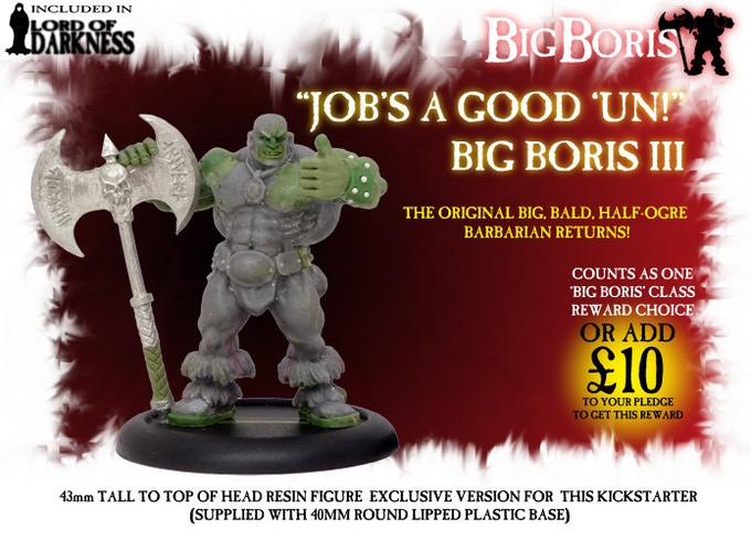 This version of JAGU Big Boris III is exclusive to this campaign and is included in the Lord Of Darkness Pledge!