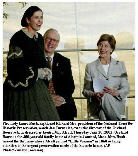 """I want to urge every one of you ... to be as generous as you possibly can be and ask a few of your friends and neighbors to also contribute to...Orchard House."" First Lady Laura Bush"