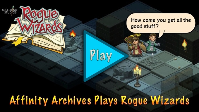 Affinity Archives Plays Rogue Wizards